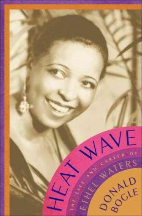 Heat Wave  The Life and Career of Ethel Waters