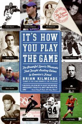 It's How You Play the Game:The Powerful Sports Moments That Taught Lasting Values to America's Finest