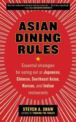 Asian Dining Rules  Essential Strategies for Eating Out at Japanese, Chinese, Southeast Asian, Korean, and Indian Restaurants