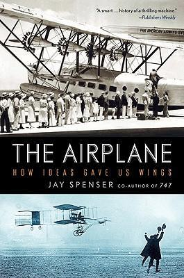 The Airplane : How Ideas Gave Us Wings