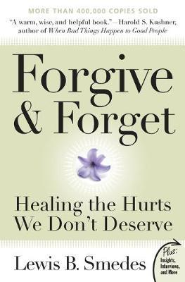 Forgive and Forget : Healing the Hurts We Don't Deserve Plus Edition