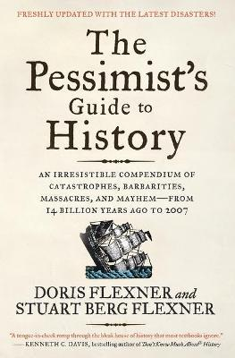 The Pessimist's Guide to History : An Irresistible Compendium of Catastrophes, Barbarities, Massacres, and Mayhem-from 14 Billion Years Ago to 2007