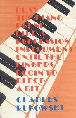 Play the Piano Drunk Like a Percussion Instrument Until the Fingers Begin to Bleed a Bit