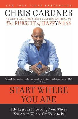 Start Where You are : Life Lessons in Getting from Where You are to Where You Want to be