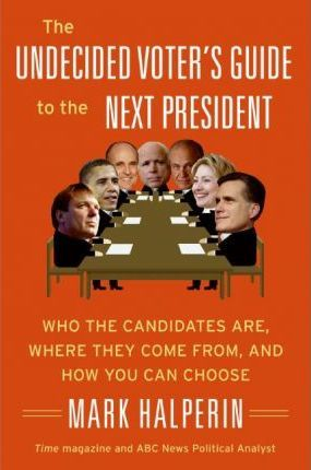 The Undecided Voter's Guide to the Next President