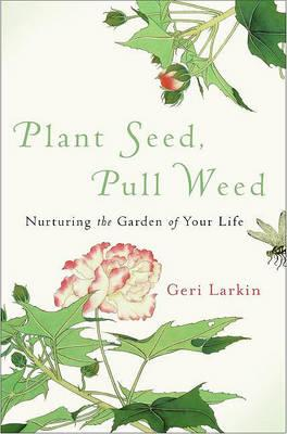 Plant Seed, Pull Weed