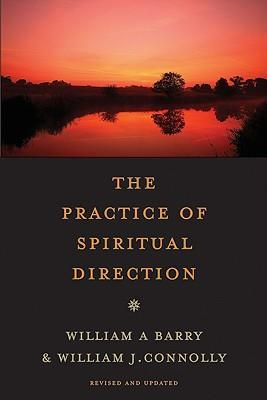 The Practice of Spiritual Direction - William A. Barry, William J. Connolly