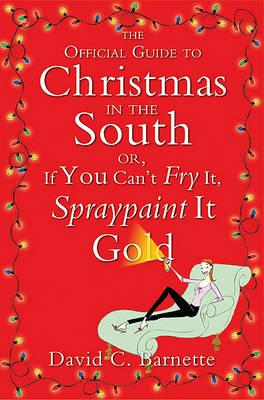 The Official Guide to Christmas in the South, or, If You Can't Fry it, Spraypaint it Gold
