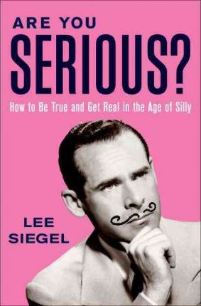Are You Serious? How to Be True and Get Real in the Age of Silly