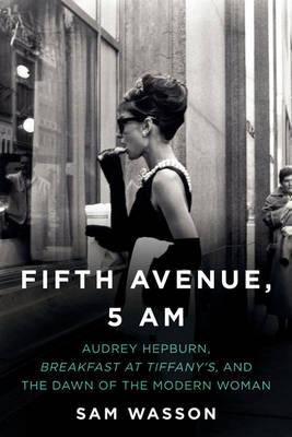Fifth Avenue, 5 A.M. - Audrey Hepburn, Breakfast at Tiffany's, and The Dawn of the Modern Woman