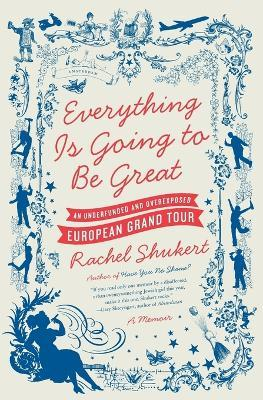 Everything is Going to be Great : An Underfunded and Overexposed EuropeanGrand Tour