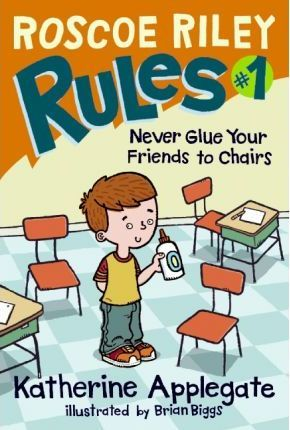 Roscoe Riley Rules #1: Never Glue Your Friends to Chairs
