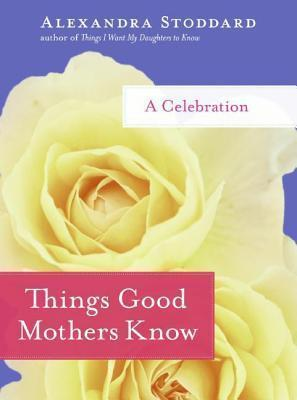Things Good Mothers Know
