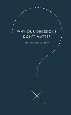 Why Our Decisions Don't Matter