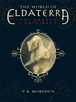 The World of Eldaterra, Volume One: The Dragon Conspiracy