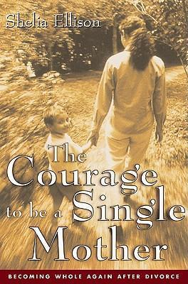 The Courage to Be a Single Mother