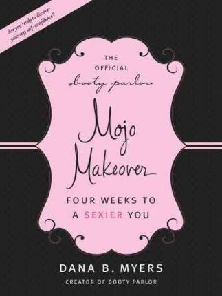 The Official Booty Parlor Mojo Makeover: Four Weeks to a Sexier You