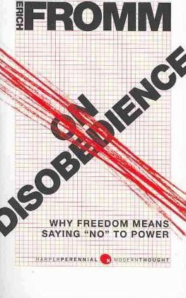 fromms theory of disobedience Narcissism, humanism, and the revolutionary character in erich fromm's work1 leonidas k cheliotis queen mary, university of london scholars of marxist persuasion argue that the ultimate task of political theory is to help create the revolutionary subject and transform society more generally.