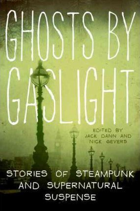 Ghosts by Gaslight : Stories of Steampunk and Supernatural Suspense