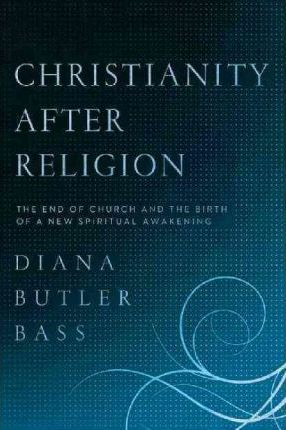 Christianity After Religion  The End of Church and the Birth of a New Spiritual Awakening