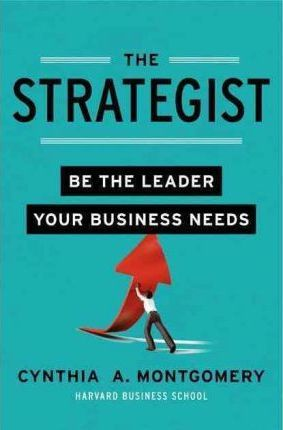 The Strategist : Be the Leader Your Business Needs