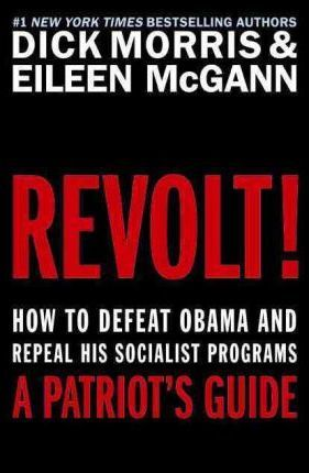 Revolt! How to Defeat Obama and Repeal His Socialist Programs Replace