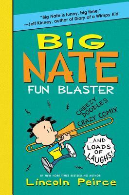 Big Nate Fun Blaster  Cheezy Doodles, Crazy Comix, and Loads of Laughs