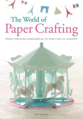 The World of Paper Crafting : From Parisian Carousels to High Tea in London