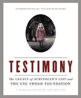 Testimony: The Legacy of Schindler's List and the Shoah Foundation