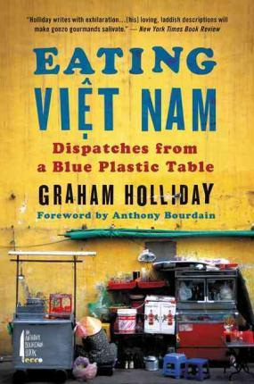 Eating Viet Nam : Dispatches from a Blue Plastic Table