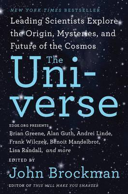 The Universe : Leading Scientists Explore the Origin, Mysteries, and Future of the Cosmos