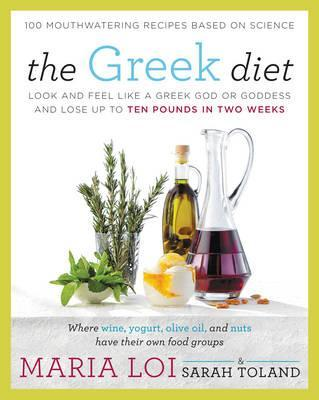 The Greek Diet : Look and Feel like a Greek God or Goddess and Lose up to Ten Pounds in Two Weeks – Sarah Toland