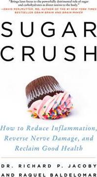 Sugar Crush : How to Reduce Inflammation, Reverse Nerve Damage, and Reclaim Good Health