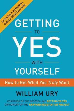 Getting to Yes with Yourself : How to Get What You Truly Want