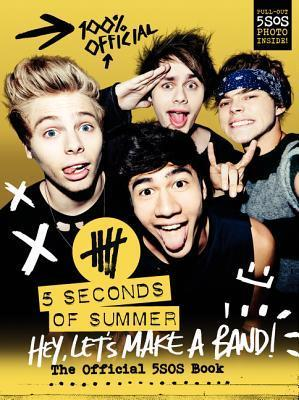 Hey, Let's Make a Band! : The Official 5SOS Book