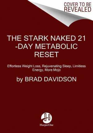The Stark Naked 21-Day Metabolic Reset : Effortless Weight Loss, Rejuvenating Sleep, Limitless Energy, More Mojo