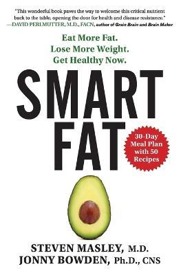 Smart Fat  Eat More Fat. Lose More Weight. Get Healthy Now.