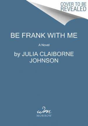 Be Frank with Me  A Novel