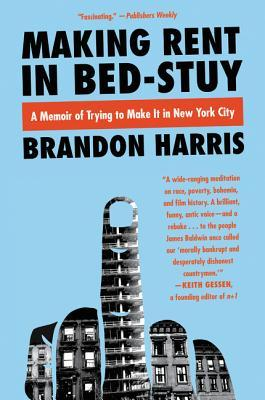 Making Rent In Bed-Stuy : A Memoir of Trying to Make It in New York City