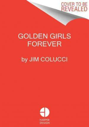 Golden Girls Forever : An Unauthorized Look Behind the Lanai