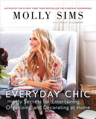 Everyday Chic : My Secrets for Entertaining, Organizing, and Decorating at Home