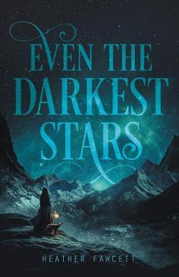 Even the Darkest Stars : Heather Fawcett : 9780062463395
