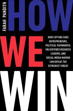 How We Win : How Cutting-Edge Entrepreneurs, Political Visionaries, Enlightened Business Leaders, and Social Media Mavens Can Defeat the Extremist Threat