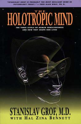 The Holotropic Mind: Three Levels of Human Consciousness and How They Shape Our Lives