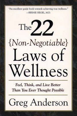 22 Non Negotiable Laws of Wellness  Feel, Think, and Live Better Than You Ever Thought Possible