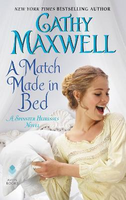 A Match Made in Bed : A Spinster Heiress Novel