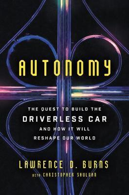 Autonomy : The Quest to Build the Driverless Car--And How It Will Reshape Our World