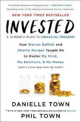 Invested : How Warren Buffett and Charlie Munger Taught Me to Master My Mind, My Emotions, and My Money (with a Little Help from My Dad)