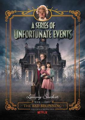 A Series Of Unfortunate Events #1  The Bad Beginning [Netflix Tie-in Edition]