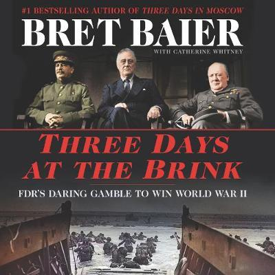Three Days at the Brink  FDR, Churchill, Stalin, and the Secret Meeting That Won World War II